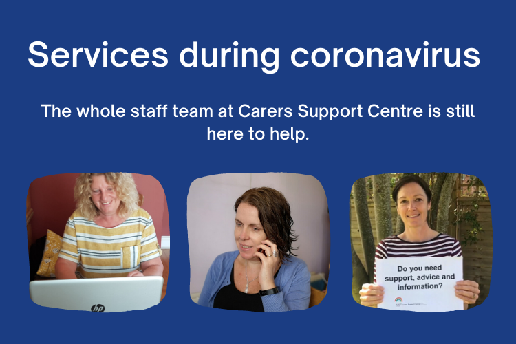 Services during coronavirus: The whole staff team at Carers Support Centre is still here to help.